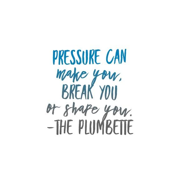 pressure can make you or break you
